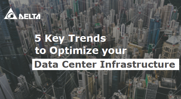 5 Key Trends to Optimize your Data Center Infrastructure – by Delta